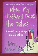 WHEN MY HUSBAND DOES THE DISHES ~ Kerri Sackville ~ MEMOIR MARRIAGE & MOTHERHOOD