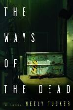 The Ways of the Dead by Neely Tucker (2014, Hardcover)