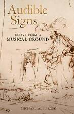 Audible Signs: Essays from a Musical Ground, New, Rose, Michael Alec Book
