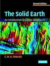 The Solid Earth: An Introduction to Global Geophysics by C. M. R. Fowler...