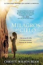 Milagros Del Cielo : La Sanidad Sorprendente de una Niña by Christy Wilson...