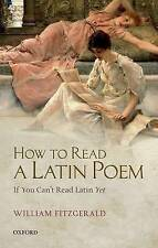 How to Read a Latin Poem: If You Can't Read Latin Yet by William Fitzgerald (Paperback, 2016)