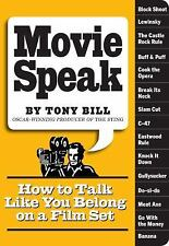 Movie Speak: How To Talk Like You Belong On A Movie Set: By Tony Bill