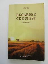 GERARD Regarder ce qui Est ... et Sourire    éd. Accarias L'Originel, 221 pages