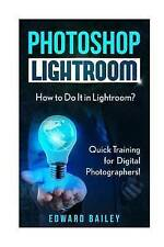 USED (LN) Photoshop Lightroom: How to Do It in Lightroom? Quick Training for Dig
