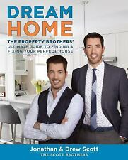 Dream Home : The Property Brothers' Ultimate Guide to Finding and Fixing Your...