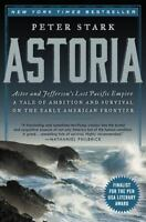 Astoria: Astor and Jefferson's Lost Pacific Empire: A Tale of Ambition and Survi