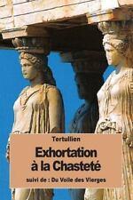 Exhortation à la Chasteté : Suivi de : du Voile des Vierges by Tertullien...