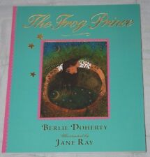 THE FROG PRINCE Berlie Doherty, Illustrated by Jane Ray 2010 Walker Books p/b