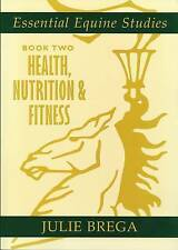 Essential Equine Studies: Bk. 2: Health, Nutrition and Fitness, Brega, Julie, Go