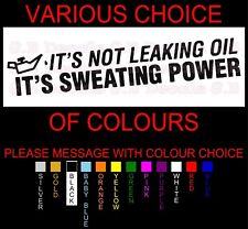 IT'S NOT LEAKING OIL IT'S SWEATING POWER JDM STREET DRIFT DECAL FUNNY WINDOW