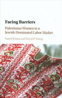 Facing Barriers Palestinian Women in a Jewish-Dominated Labor M... 9781316510476