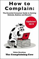 How to Complain The Essential Consumer Guide to Getting Refunds... 9780993070426