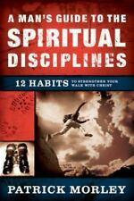 A Man's Guide to the Spiritual Disciplines : 12 Habits to Strengthen Your...