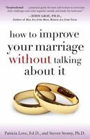 HOW TO IMPROVE YOUR MARRIAGE WITHO - STEVEN STOSNY PATRICIA LOVE (PAPERBACK) NEW