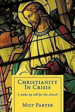 Christianity in Crisis : A wake-up call for the Church by Milt Partee (2010,...