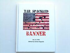 Tar Spackled Banner by J. A. Ellis Edited by James Hugunin - Rare Signed Copy!