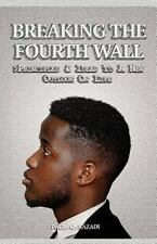 Breaking the Fourth Wall : Principles and Ideas for a New Outlook on Life by...