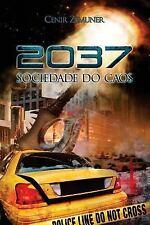 2037 Sociedade Do Caos : Tudo Começou Com a Viagem No Tempo by Cenir Zemuner...