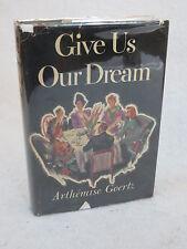 Arthemise Goertz  GIVE US OUR DREAM  McGraw-Hill  c.1947    HC/DJ
