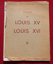 Histoire du Costume Français  - Louis XV & XVI  :  Edition Arc - En - Ciel    !