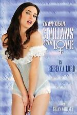 To My Dear Civilians, with Love by Rebecca Lord and Brian Whitney (2016,...