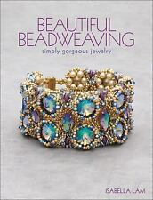 Beautiful Beadweaving : Simply Gorgeous Jewelry by Isabella Lam (2017,...