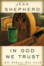 In God We Trust: All Others Pay Cash by Jean Shepherd