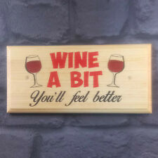 Wine A Bit Plaque / Sign / Gift - Alcohol Home Kitchen She Shed Mum Friends 419