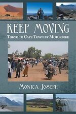 Keep Moving : Tokyo to Cape Town by Motorbike by Monica Joseph (2013, Paperback)