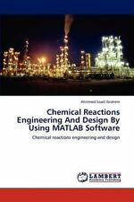 Chemical Reactions Engineering And Design By Using MATLAB Software by Ahmmed...