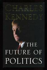 Charles Kennedy - The Future of Politics; SIGNED 1st/1st
