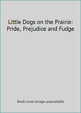 Little Dogs on the Prairie: Pride, Prejudice and Fudge