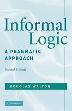Informal Logic : A Pragmatic Approach by Douglas Walton (2008, Paperback,...