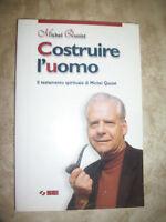 MICHEL QUOIST - COSTRUIRE L'UOMO.IL TESTAMENTO DI MICHEL QUOIST - ANNO:1998 (AR)