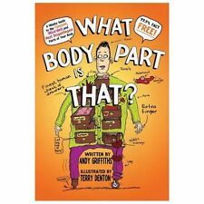 What Body Part Is That?: A Wacky Guide to the Funniest, Weirdest, and Most Disgu