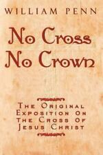 No Cross, No Crown: The Original Exposition On the Cross of Jesus Christ, Willia