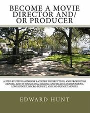 Become a Movie Director And/Or Producer : A Step-by-step Handbook & Course in...