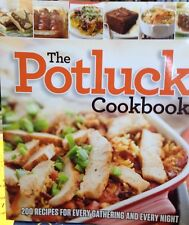 The Potluck Cookbook: 200 Recipes For Every Gathering and Every Night!