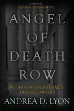 Angel of Death Row : My Life As a Death Penalty Defense Lawyer by Andrea D. Lyon