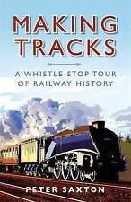 Making Tracks: A Whistle-Stop Tour Of Railway History, Peter Saxton   Paperback