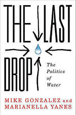 The Last Drop: The Politics of Water,Yanes, Marianella, Gonzalez, Mike,New Book