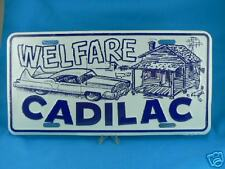 """"""" WELFARE CADILAC """"  Embossed License Plate Tag Caddy Cadillac"""