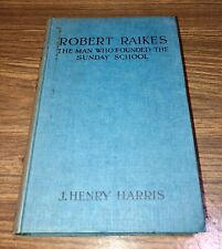 Vintage ROBERT RAIKES THE MAN WHO FOUNDED SUNDAY SCHOOL Hardcover. By J Harris