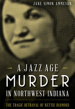 A Jazz Age Murder in Northwest Indiana: The Tragic Betrayal of Nettie Diamond