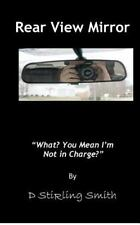 Rear View Mirror : What? You Mean I'm Not in Charge? by D. Smith (2012,...