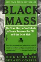 Black Mass: The True Story of an Unholy Alliance Between the FBI and the Irish
