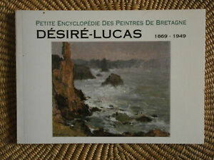 petite encyclopédie des peintres de Bretagne: Désiré Lucas 1869-1949 ()