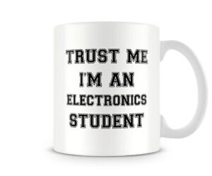 Trust Me I'm An Electronics Student - Funny Mug by Behind The Glass