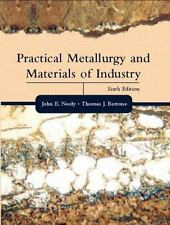 Practical Metallurgy and Materials of Industry [6th Edition]